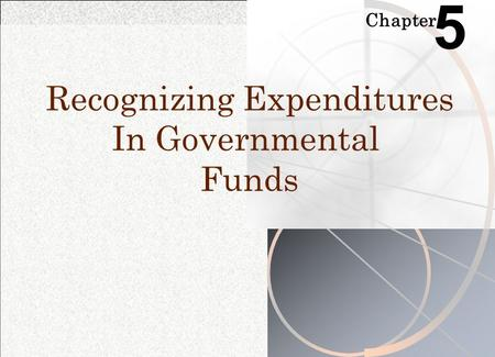 Chapter 5 Recognizing Expenditures In Governmental Funds.