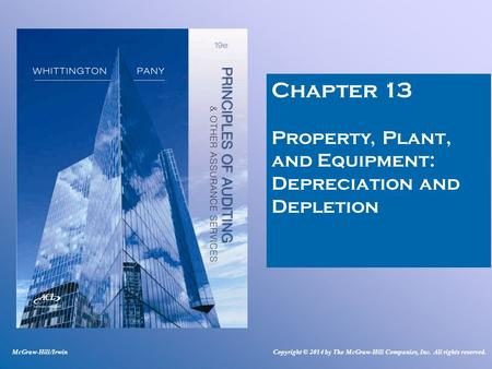 Chapter 13 Property, Plant, and Equipment: Depreciation and Depletion McGraw-Hill/IrwinCopyright © 2014 by The McGraw-Hill Companies, Inc. All rights reserved.