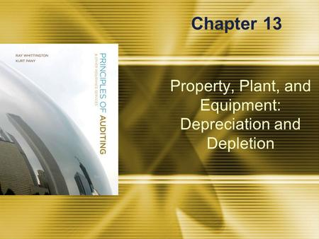 Property, Plant, and Equipment: Depreciation and Depletion Chapter 13.