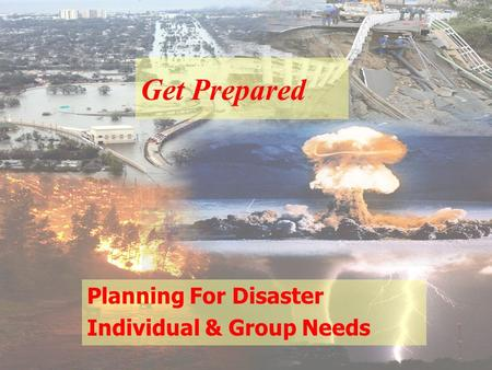 Get Prepared Planning For Disaster Individual & Group Needs.