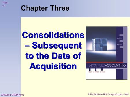 © The McGraw-Hill Companies, Inc., 2004 Slide 3-1 McGraw-Hill/Irwin Chapter Three Consolidations – Subsequent to the Date of Acquisition.