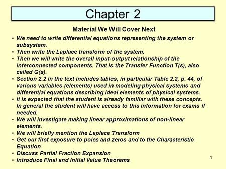 1 Chapter 2 We need to write differential equations representing the system or subsystem. Then write the Laplace transform of the system. Then we will.