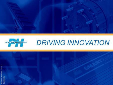 DRIVING INNOVATION © Poclain Hydraulics – 2010 Confidential.