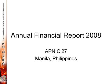 Annual Financial Report 2008 APNIC 27 Manila, Philippines.