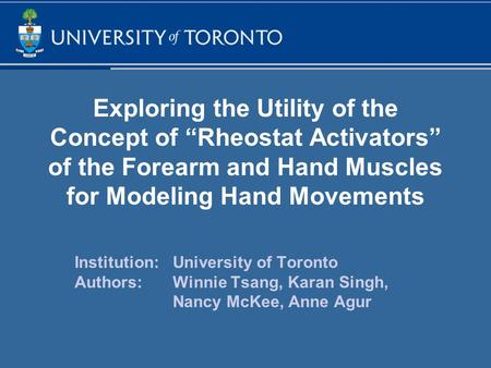 "Exploring the Utility of the Concept of ""Rheostat Activators"" of the Forearm and Hand Muscles for Modeling Hand Movements Institution:University of Toronto."