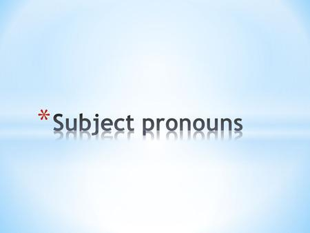 * A pronoun is a word that takes the place of a noun. * When the pronoun is the subject (the person doing the action) of the sentence, it is called a.