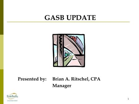 GASB UPDATE Presented by:Brian A. Ritschel, CPA Manager 1.