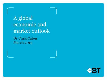 A global economic and market outlook Dr Chris Caton March 2015.
