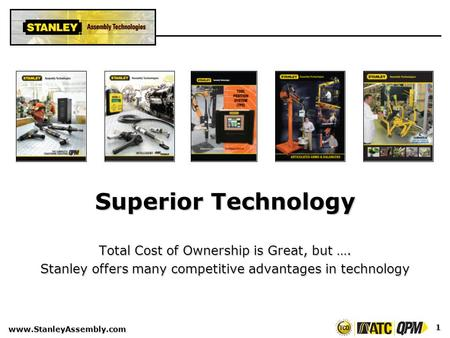 Www.StanleyAssembly.com 1 Superior Technology Total Cost of Ownership is Great, but …. Stanley offers many competitive advantages in technology.