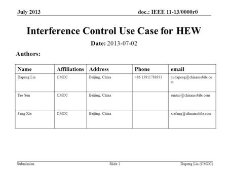 Doc.: IEEE 11-13/0000r0 Submission July 2013 Dapeng Liu (CMCC)Slide 1 Interference Control Use Case for HEW Date: 2013-07-02 Authors: NameAffiliationsAddressPhoneemail.