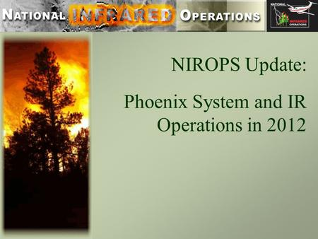 NIROPS Update: Phoenix System and IR Operations in 2012.