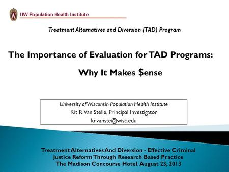 University of Wisconsin Population Health Institute Kit R. Van Stelle, Principal Investigator Treatment Alternatives and Diversion (TAD)