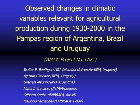 Observed changes in climatic variables relevant for agricultural production during 1930-2000 in the Pampas region of Argentina, Brazil and Uruguay (AIACC.