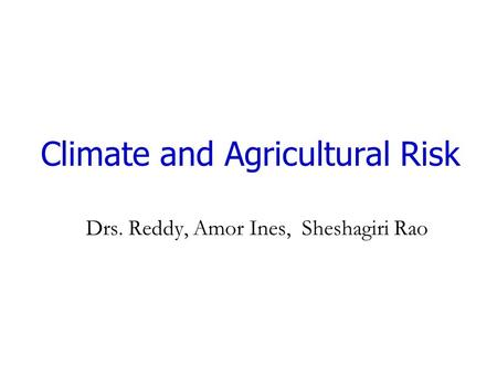 Climate and Agricultural Risk Drs. Reddy, Amor Ines, Sheshagiri Rao.