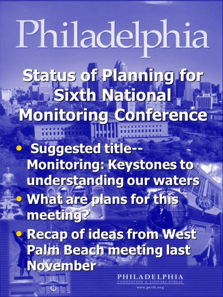 Status of Planning for Sixth National Monitoring Conference Suggested title-- Monitoring: Keystones to understanding our waters Suggested title-- Monitoring: