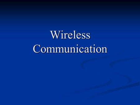 Wireless Communication. Learning Objectives: By the end of this topic you should be able to: describe wireless communication methods, describe wireless.