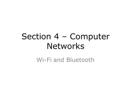 Section 4 – Computer Networks Wi-Fi and Bluetooth.