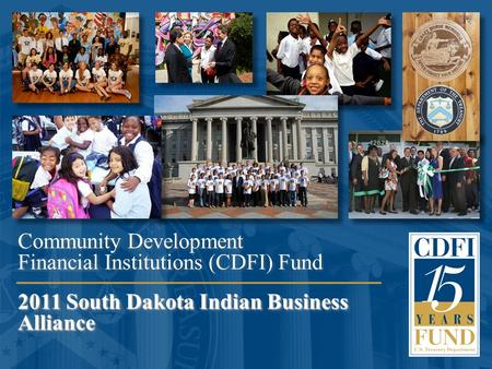1 2011 South Dakota Indian Business Alliance Community Development Financial Institutions (CDFI) Fund 2011 South Dakota Indian Business Alliance.