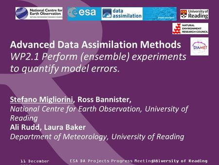 ESA DA Projects Progress Meeting 2University of Reading Advanced Data Assimilation Methods WP2.1 Perform (ensemble) experiments to quantify model errors.