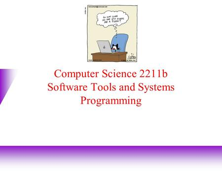 Computer Science 2211b Software Tools and Systems Programming.