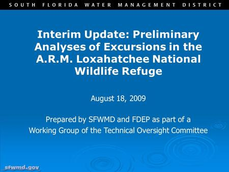 Interim Update: Preliminary Analyses of Excursions in the A.R.M. Loxahatchee National Wildlife Refuge August 18, 2009 Prepared by SFWMD and FDEP as part.