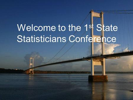 Welcome to the 1 st State Statisticians Conference.