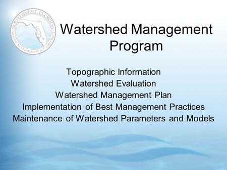 Watershed Management Program Topographic Information Watershed Evaluation Watershed Management Plan Implementation of Best Management Practices Maintenance.