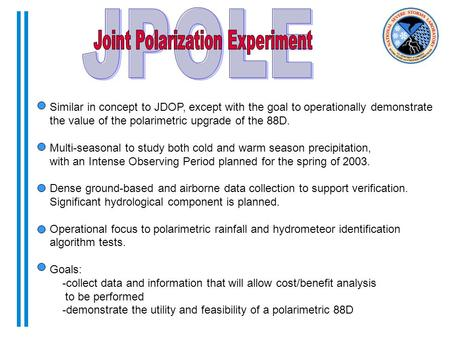 Similar in concept to JDOP, except with the goal to operationally demonstrate the value of the polarimetric upgrade of the 88D. Multi-seasonal to study.