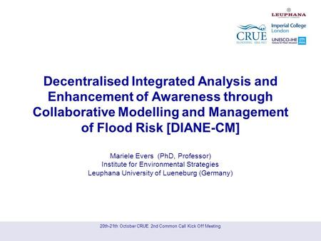 20th-21th October CRUE 2nd Common Call Kick Off Meeting Decentralised Integrated Analysis and Enhancement of Awareness through Collaborative Modelling.