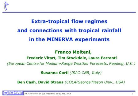 Int. Conference on S2S Prediction, 10-13 Feb. 2014 1 Extra-tropical flow regimes and connections with tropical rainfall in the MINERVA experiments Franco.