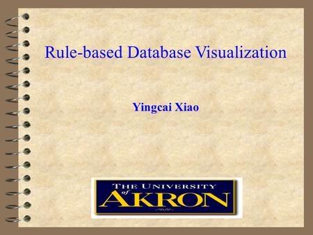Rule-based Database Visualization Yingcai Xiao. Introduction Framework and System Design Implementation Case Study Summary and Future Work.