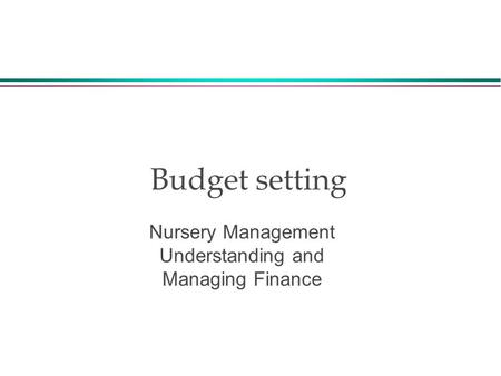 Budget setting Nursery Management Understanding and Managing Finance.