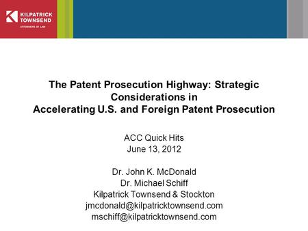 The Patent Prosecution Highway: Strategic Considerations in Accelerating U.S. and Foreign Patent Prosecution ACC Quick Hits June 13, 2012 Dr. John K. McDonald.