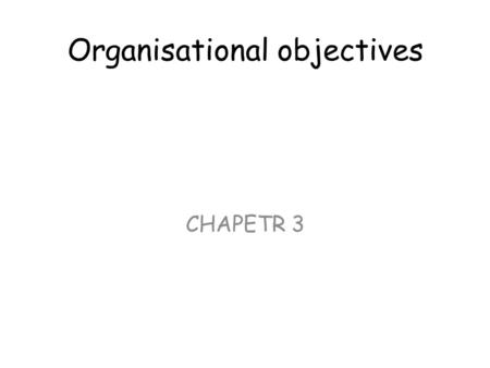 Organisational objectives CHAPETR 3. SETTING THE SCENE page 22 1.What was their first business Objective? 2.What did June want as a business objective?