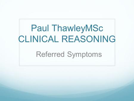 Paul ThawleyMSc CLINICAL REASONING