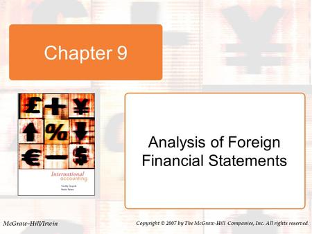 McGraw-Hill/Irwin Copyright © 2007 by The McGraw-Hill Companies, Inc. All rights reserved. Chapter 9 Analysis of Foreign Financial Statements.