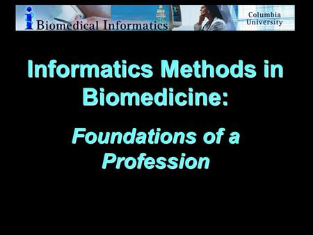 Information Systems Basic Core Specialization Clinical Imaging BioInformatics Public Health Computer Science Methods (formal models) Biomedical Decision.