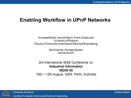 Enabling Workflow in UPnP Networks Andreas BobekUniversity of Rostock Faculty of Computer Science and Electrical Engineering Andreas Bobek, Hendrik Bohn,