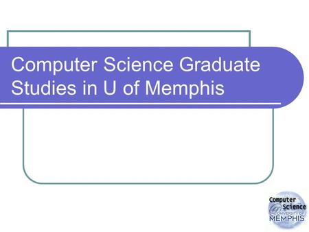 Computer Science Graduate Studies in U of Memphis.