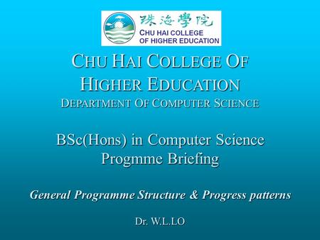 C HU H AI C OLLEGE O F H IGHER E DUCATION D EPARTMENT O F C OMPUTER S CIENCE BSc(Hons) in Computer Science Progmme Briefing General Programme Structure.