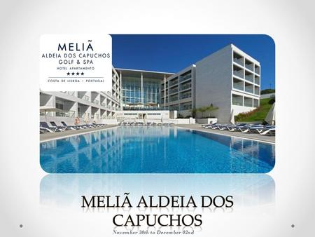 November 30th to December 02nd. Hotel Meliã Aldeia dos Capuchos| 4 star Located in the historic village of Capuchos, this aparthotel is 3 km from Costa.