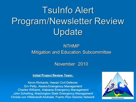 TsuInfo Alert Program/Newsletter Review Update NTHMP Mitigation and Education Subcommittee November 2010 Initial Project Review Team: Kevin Richards, Hawaii.