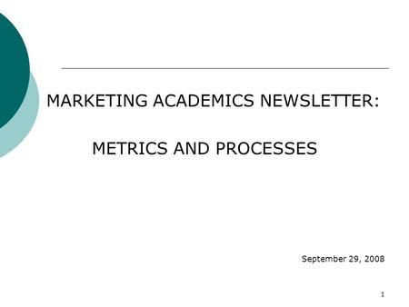 1 MARKETING ACADEMICS NEWSLETTER: METRICS AND PROCESSES September 29, 2008.