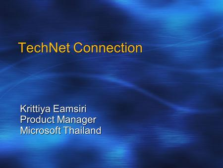 TechNet Connection Krittiya Eamsiri Product Manager Microsoft Thailand.
