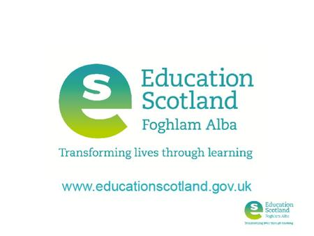 Education Scotland Education Scotland is the Scottish Government's national development and improvement agency for education. It is charged with providing.