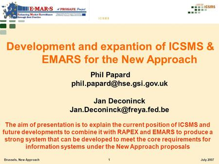 Brussels, New Approach1July 2007 Development and expantion of ICSMS & EMARS for the New Approach Phil Papard Jan Deconinck