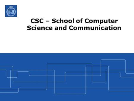 CSC – School of Computer Science and Communication.