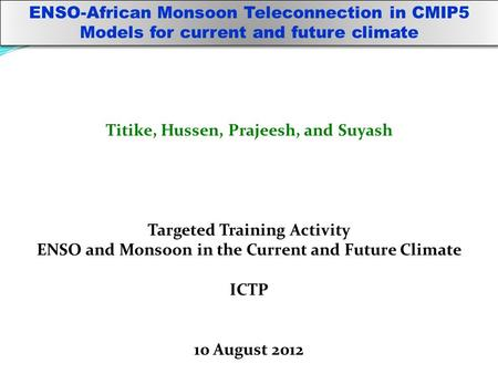 ENSO-African Monsoon Teleconnection in CMIP5 Models for current and future climate Titike, Hussen, Prajeesh, and Suyash Targeted Training Activity ENSO.