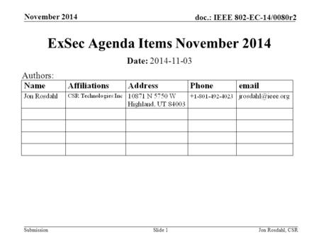 Submission doc.: IEEE 802-EC-14/0080r2 November 2014 Jon Rosdahl, CSRSlide 1 ExSec Agenda Items November 2014 Date: 2014-11-03 Authors:
