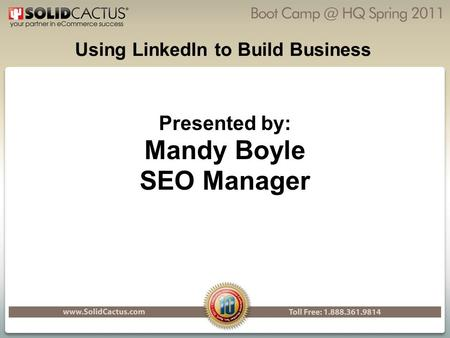 Using LinkedIn to Build Business Presented by: Mandy Boyle SEO Manager.